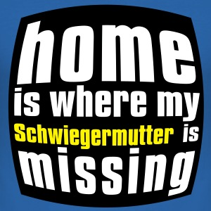 Home is where my Schwiegermutter is missing T-Shirts - Männer Slim Fit T-Shirt