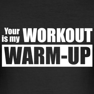 Your workout is my warm-up - Slim Fit T-skjorte for menn