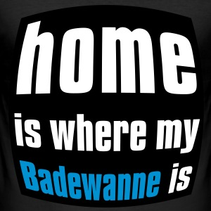 Home is where my Badewanne is T-Shirts - Männer Slim Fit T-Shirt