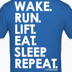 wake. run. lift. eat. sleep. repeat. - White
