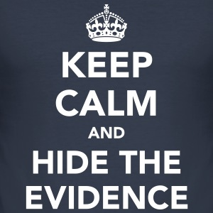 Keep Calm and Hide The Evidence T-Shirts - Men's Slim Fit T-Shirt