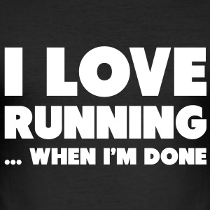 I Love Running... When I'm Done T-shirts - slim fit T-shirt