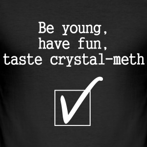 Tee-shirt Be young, have fun, taste crystal-meth - Tee shirt près du corps Homme