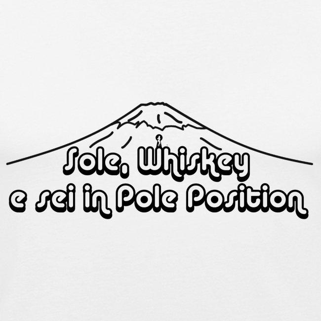 Sole, Whiskey e sei in Pole Position  (SCRITTA NERA - MAGLIETTA TUTTI I COLORI)