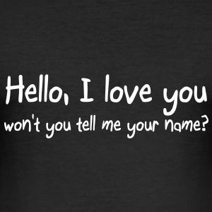 Hello I love you won't you tell me your name T-Shirts - Männer Slim Fit T-Shirt