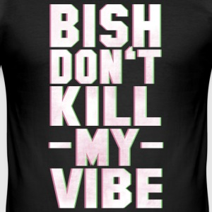 BITCH DO NOT KILL MY VIBE Tee shirts - Tee shirt près du corps Homme