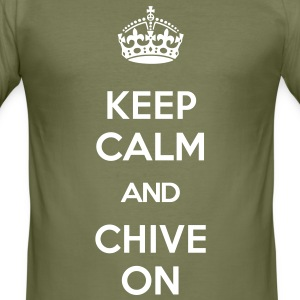 KEEP CALM AND CHIVE ON T-Shirts - Men's Slim Fit T-Shirt