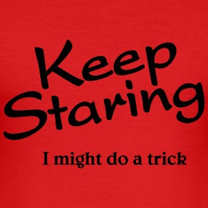 Keep staring, I might do a trick T-shirts - Slim Fit T-shirt herr