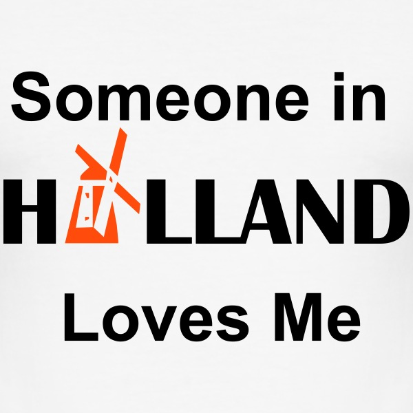 Someone in holland loves me - slim fit T-shirt