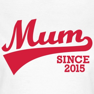 Mum 2015 T-Shirts - Frauen T-Shirt