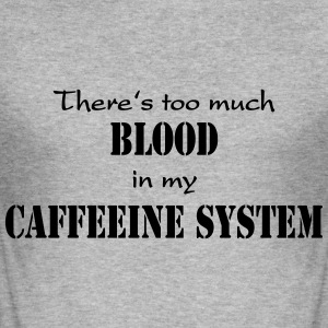There's too much blood in my caffeeine system T-shirts - Slim Fit T-shirt herr