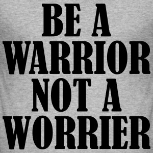 Be a Warrior T-Shirts - Männer Slim Fit T-Shirt
