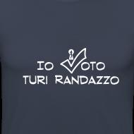 ~ Io voto Turi Randazzo (SCRITTA BIANCA - MAGLIETTA TUTTI I COLORI)