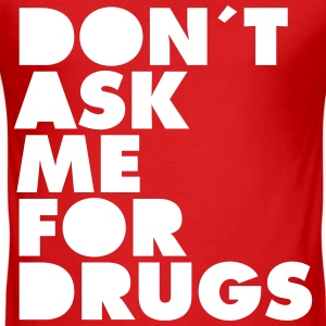 Don´t Ask Me For Drugs T-Shirts - Men's Slim Fit T-Shirt