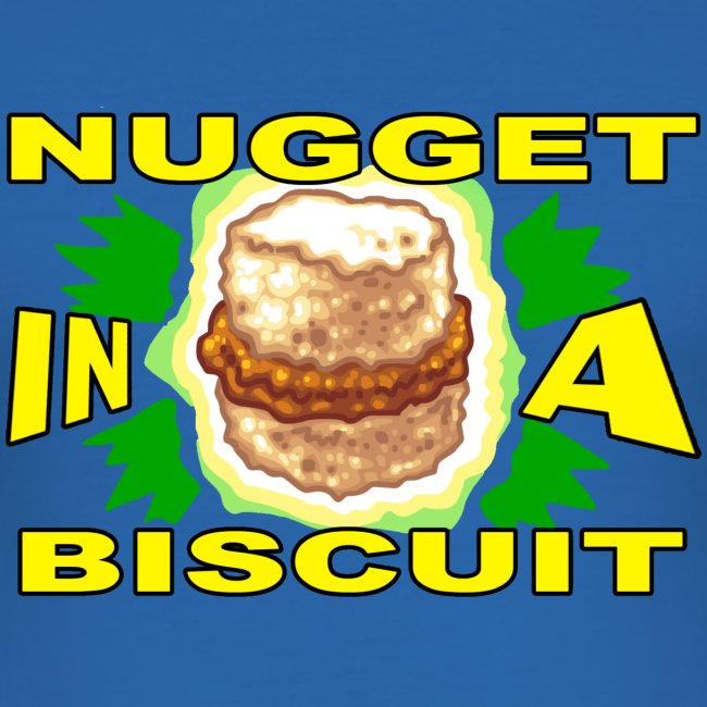 NUGGET IN A BISCUIT!