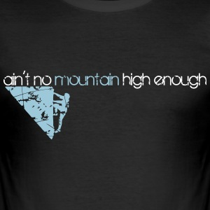 ain't no mountain climbing 2 T-Shirts - Männer Slim Fit T-Shirt