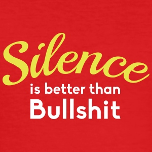 Silence is better than Bullshit T-Shirts - Männer Slim Fit T-Shirt