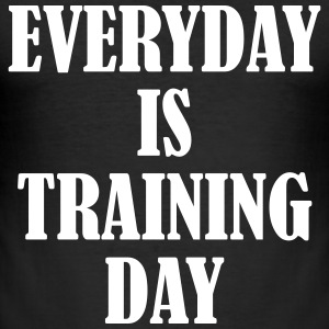 Everyday is Training Day T-Shirts - Männer Slim Fit T-Shirt