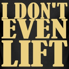 I dont even Lift T-Shirts