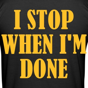 I Stop When Im Done T-Shirts - Men's Slim Fit T-Shirt