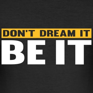 Don't Dream It. Be It T-skjorter - Slim Fit T-skjorte for menn