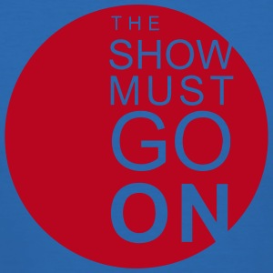 The Show Must Go On T-Shirts - Männer Slim Fit T-Shirt