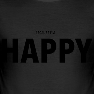 Because I'm Happy - Tee shirt près du corps Homme
