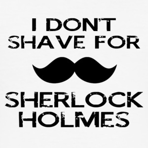 I Don't Shave for Sherlock Holmes - Men's Slim Fit T-Shirt