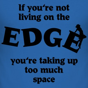 If you're not living on the edge... T-Shirts - Männer Slim Fit T-Shirt