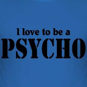 I love to be a Psycho T-Shirts - Men's Slim Fit T-Shirt