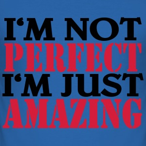 I'm not perfect, I'm just amazing T-Shirts - Men's Slim Fit T-Shirt