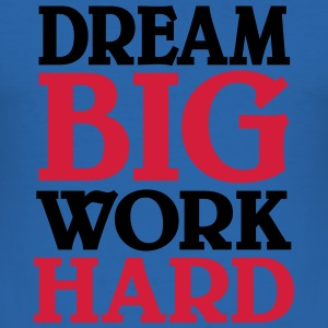 Dream big, work hard T-Shirts - Men's Slim Fit T-Shirt