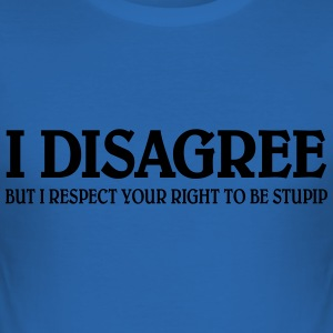 I disagree... T-Shirts - Men's Slim Fit T-Shirt