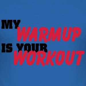 My warmup is your workout T-shirts - Slim Fit T-shirt herr