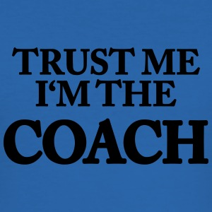 Trust me- I'm the Coach T-Shirts - Men's Slim Fit T-Shirt