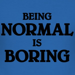 Being normal is boring T-Shirts - Men's Slim Fit T-Shirt