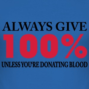 Always give 100% - unless you're donating blood T-Shirts - Men's Slim Fit T-Shirt