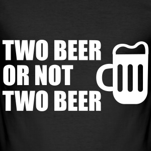 Two Beer Or Not Two Beer T-Shirts - Men's Slim Fit T-Shirt