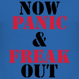 Now panic and freak out Magliette - Maglietta aderente da uomo