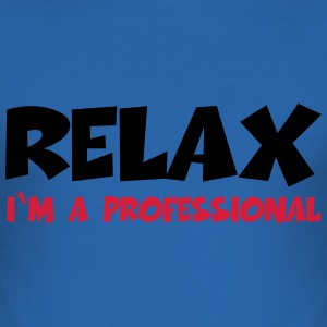 Relax - I'm a professional T-Shirts - Men's Slim Fit T-Shirt