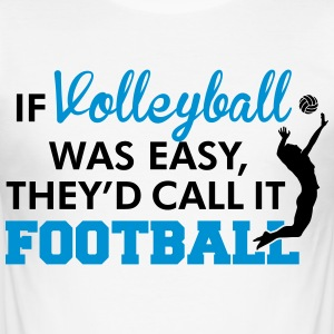 If Volleyball was easy, they'd call it football T-Shirts - Men's Slim Fit T-Shirt