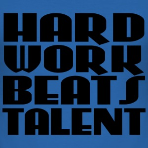 Hard work beats talent Magliette - Maglietta aderente da uomo