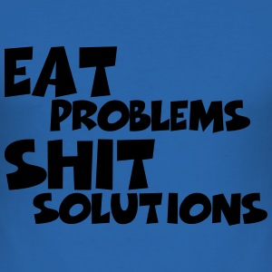 Eat Problems, shit solutions T-Shirts - Men's Slim Fit T-Shirt