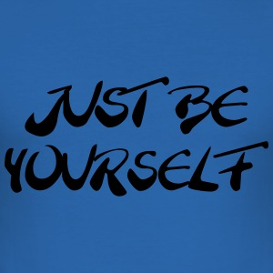 Just be yourself T-Shirts - Männer Slim Fit T-Shirt