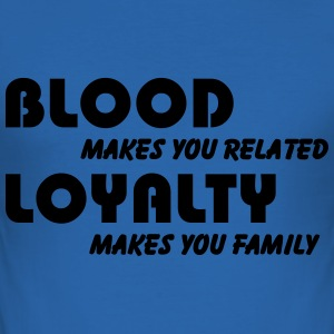 Blood makes you related, Loyalty makes you family Camisetas - Camiseta ajustada hombre