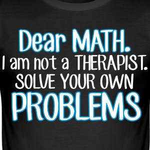 Dear math. I'm no therapist to solve your problems T-Shirts - Men's Slim Fit T-Shirt