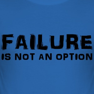 Failure is not an option T-Shirts - Men's Slim Fit T-Shirt
