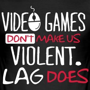 Video Games don't make us violent. Lag does! Magliette - Maglietta aderente da uomo