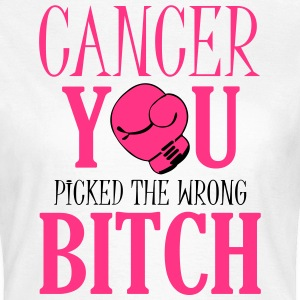 Cancer - you picked the wrong T-shirts - Vrouwen T-shirt