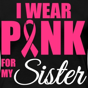 I wear pink for my sister T-Shirts - Frauen Premium T-Shirt
